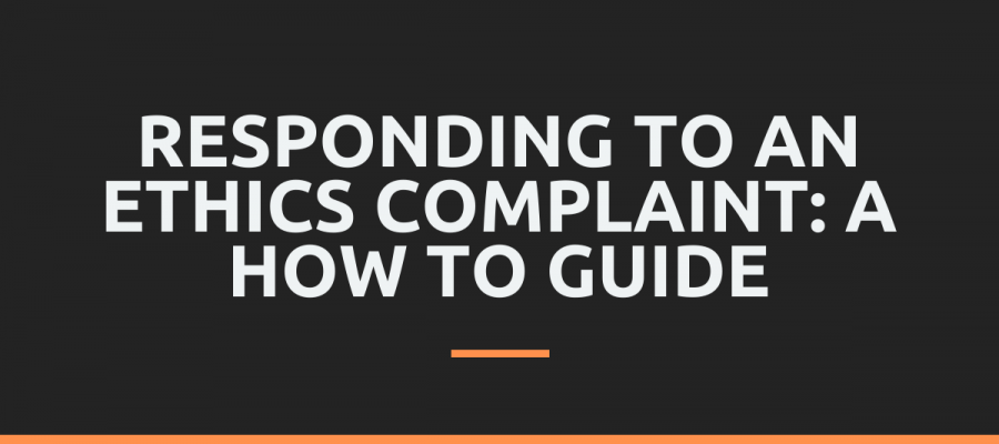 Responding to an Ethics Complaint: A How To Guide